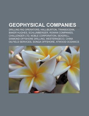 Geophysical Companies: Drilling Rig Operators, Halliburton, Transocean, Baker Hughes, Schlumberger, Rowan Companies, Challenger Ltd  by  Source Wikipedia