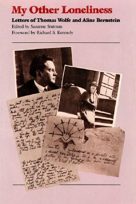 My Other Loneliness: Letters of Thomas Wolfe and Aline Bernstein Suzanne Stutman