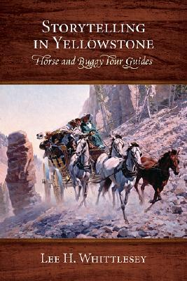 Storytelling in Yellowstone: Horse and Buggy Tour Guides  by  Lee H. Whittlesey