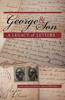 George & Son: A Legacy of Letters Nancy Lu Wilson Rose