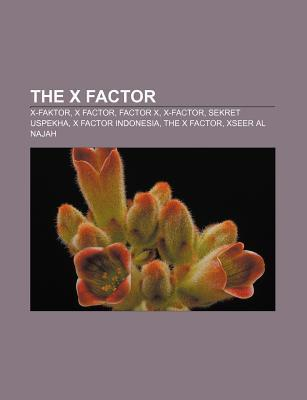 The X Factor: X-Faktor, X Factor, Factor X, X-Factor, Sekret Uspekha, X Factor Indonesia, the X Factor, Xseer Al Najah  by  Source Wikipedia