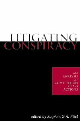 Litigating Conspiracy: An Analysis Of Competition Class Actions Stephen G.A. Pitel