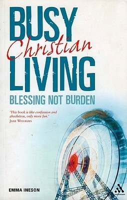 Busy Living: Blessing not Burden Emma Ineson
