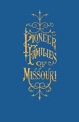 A History of the Pioneer Families of Missouri, with Numerous Sketches, Anecdotes, Adventures, Etc., Relating to Early Days in Missouri William S. Bryan
