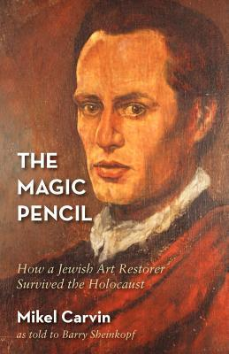 Magic Pencil: How a Jewish Art Restorer Survived the Holocaust  by  Mikel Carvin