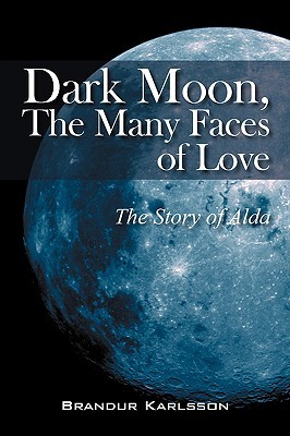 Dark Moon, the Many Faces of Love: The Story of Alda Brandur Karlsson