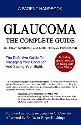 Glaucoma, The Complete Guide: The Definitive Guide to Managing Your Condition and Saving Your Sight  by  Tina T. Wong