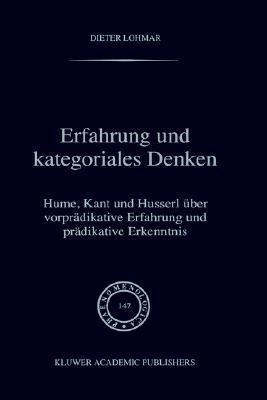 Erfahrung Und Kategoriales Denken: Hume, Kant Und Husserl Ber Vorpr Dikative Erfahrung Und PR Dikative Erkenntnis  by  D. Lohmar