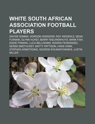 White South African Association Football Players: Davide Somma, Gordon Hodgson, Roy Wegerle, Dean Furman, Glynn Hurst, Berry Nieuwenhuys Source Wikipedia