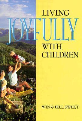 Living Joyfully With Children  by  Win Sweet
