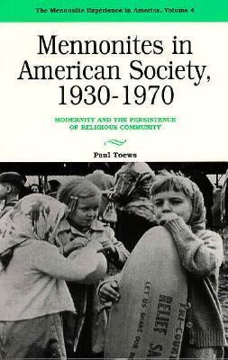 Mennonites in American Society, 1930-1970: Modernity and the Persistence of Religious Community  by  Paul Toews