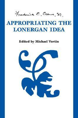 Appropriating the Lonergan Idea Frederick E. Crowe