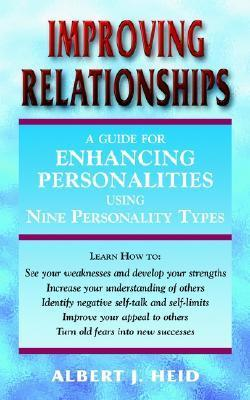 Improving Relationships: A Guide for Enhancing Personalities Using Nine Personality Types  by  Albert J. Heid