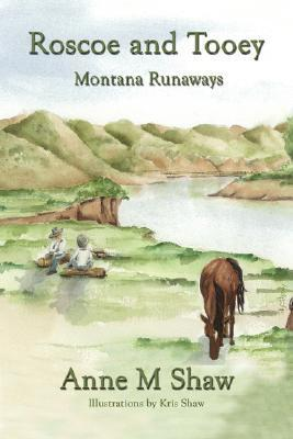 Roscoe and Tooey: Montana Runaways  by  Anne M. Shaw