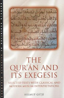 The Quran and its Exegesis: Selected Texts with Classical and Modern Muslim Interpretations Helmut Gatje
