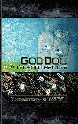 God Dog a Techno Thriller  by  Khristophe Keen
