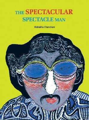 The Spectacular Spectacle Man  by  Vishakha Chanchani