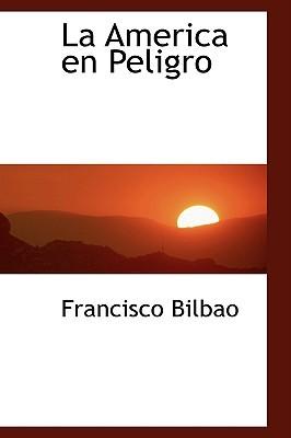 La America En Peligro  by  Francisco Bilbao