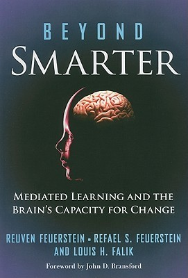 Beyond Smarter: Mediated Learning and the Brains Capacity for Change Reuven Feuerstein
