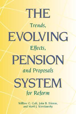 The Evolving Pension System: Trends, Effects, and Proposals for Reform  by  Mark J. Warshawsky