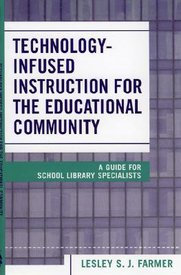 Technology Infused Instruction for the Educational Community: A Guide for School Library Specialists  by  Lesley S.J. Farmer