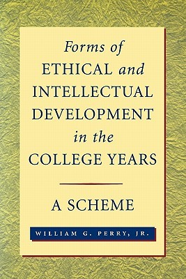 Forms of Ethical and Intellectual Development in the College Years: A Scheme  by  William G. Perry Jr.