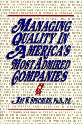 Managing Quality in Americas Most Admired Companies  by  Jay W. Spechler