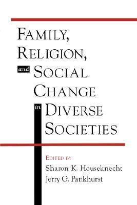 Family, Religion, and Social Change in Diverse Societies Jerry G. Pankhurst