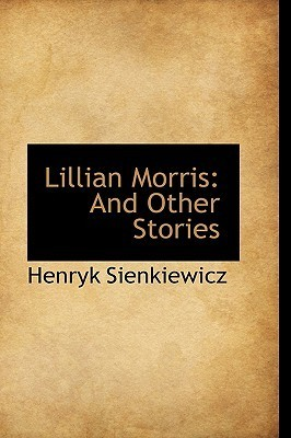 Lillian Morris: And Other Stories Henryk Sienkiewicz