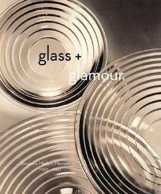 Glass + Glamour: Steubens Modern Moment, 1930-1960  by  Donald Albrecht