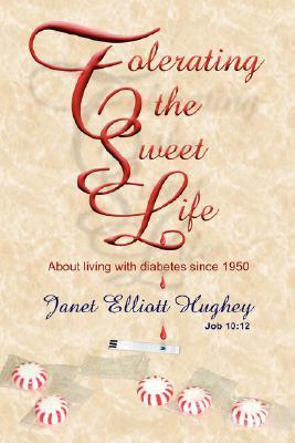 Tolerating the Sweet Life  by  Janet Hughey