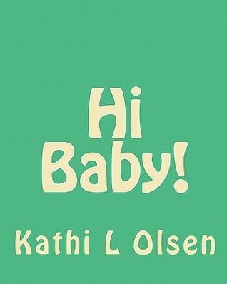 Hi Baby! Kathi L Olsen