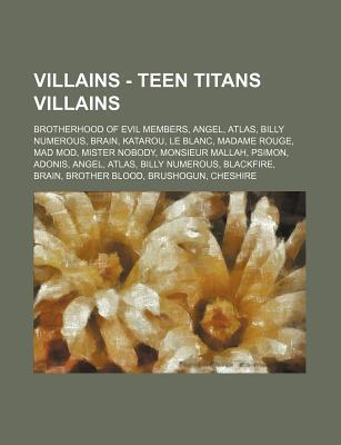 Villains - Teen Titans Villains: Brotherhood of Evil Members, Angel, Atlas, Billy Numerous, Brain, Katarou, Le Blanc, Madame Rouge, Mad Mod, Mister No  by  Source Wikipedia