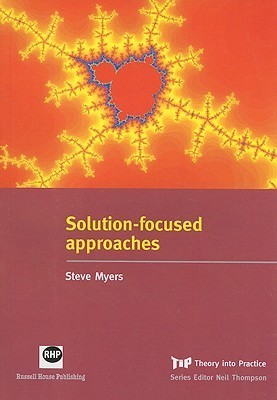 Solution Focused Approaches Steve Myers