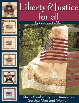 Liberty & Justice for All: Quilts Celebrating Our American Service Men and Women [With Patterns]  by  vicki Lynn Oehlke