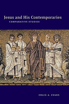 Jesus and His Contemporaries: Comparative Studies  by  Craig A. Evans