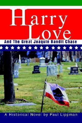 Harry Love: And the Great Joaquin Bandit Chase  by  Paul E. Lippman