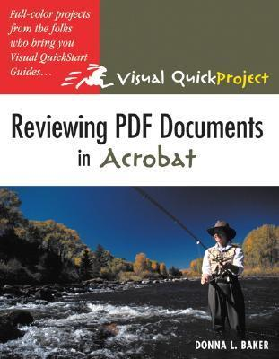 Reviewing PDF Documents in Acrobat: Visual Quickproject Guide  by  Donna L. Baker
