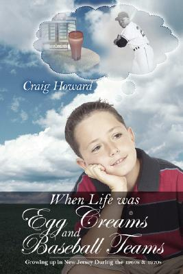 When Life Was Egg Creams and Baseball Teams: Growing Up in New Jersey During the 1960s & 1970s  by  Craig, Howard