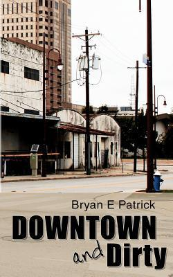 Downtown and Dirty Bryan E. Patrick