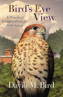 Birds-Eye View: A Practical Compendium for Bird-Lovers David M. Bird