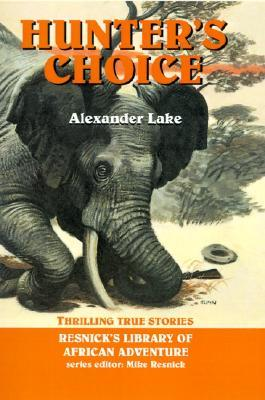 Hunters Choice: Thrilling True Stories  by  Alexander Lake