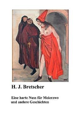 Eine Harte Nuss Fr Meierzwo Und Andere Geschichten  by  H.J. Bretscher