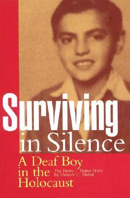 Surviving in Silence: A Deaf Boy in the Holocaust, The Harry I. Dunai Story Eleanor C. Dunai