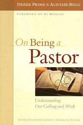 On Being a Pastor: Understanding Our Calling and Work  by  Derek J. Prime