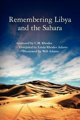 Remembering Libya and the Sahara  by  C.M. Rhodes