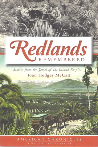 Redlands Remembered: Stories from the Jewel of the Inland Empire  by  Joan Hedges McCall
