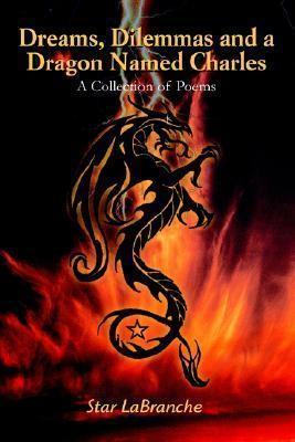Dreams, Dilemmas and a Dragon Named Charles: A Collection of Poems  by  Star LaBranche