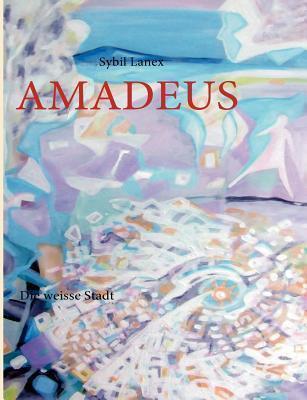 AMADEUS: Die weisse Stadt  by  Sybil Lanex