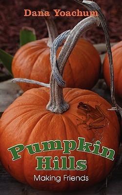 Pumpkin Hills: Making Friends Dana Yoachum